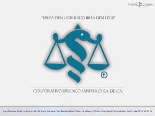 MTRO. JESÚS ALBERTO GUERRERO ROJAS DIRECTOR GENERAL Corporativo Jurídico Sanitario S.A. de C.V.