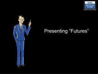 """Presenting """"Futures"""""""