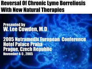 Reversal Of Chronic Lyme Borreliosis With New Natural Therapies