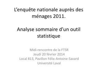 L'enquête nationale auprès des ménages 2011. Analyse sommaire d'un outil statistique