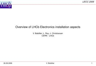Overview of LHCb Electronics installation aspects V. Bobillier; L. Roy; J. Christiansen