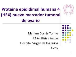 Proteína epididimal humana 4 (HE4) nuevo marcador tumoral de ovario