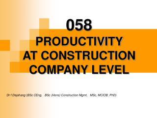 Dr f Dejahang  ( BSc CEng,   BSc (Hons) Construction Mgmt,   MSc, MCIOB, PhD)