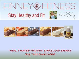 HEALTHWiSE PROTEIN BARS AND SHAKE Big Taste Small Waist