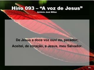 """Hino 093 – """"A voz de Jesus"""" Antônio José Millan"""