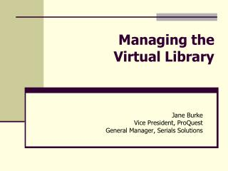 Managing the  Virtual Library