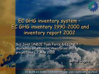 EC GHG inventory system �   EC GHG inventory 1990-2000 and inventory report 2002