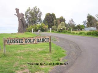 Welcome to Aussie Golf Ranch