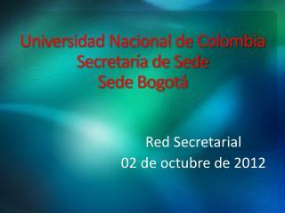 Universidad Nacional de Colombia Secretaría de Sede Sede Bogotá