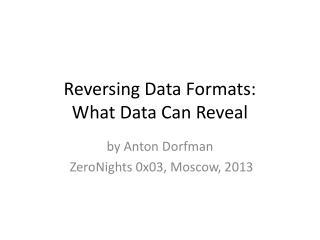 Reversing Data Formats: What Data Can Reveal