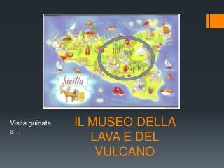 IL MUSEO DELLA LAVA E DEL VULCANO
