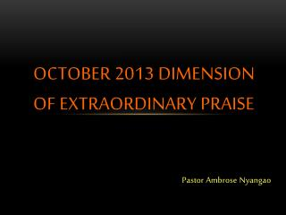 OCTOBER  2013 DIMENSION OF EXTRAORDINARY PRAISE