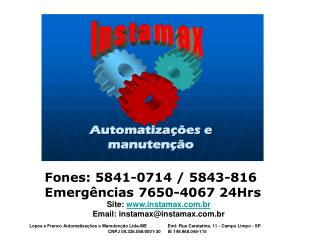 Fones: 5841-0714 / 5843-816   Emergências 7650-4067 24Hrs Site:  instamax.br