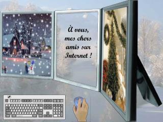 À vous, mes chers amis sur Internet !