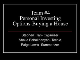 Team 4 Personal Investing Options-Buying a House