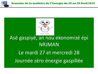 Asé gaspiyé, an nou ekonomizé épi NRJMAN Le mardi 27 et mercredi 28 Journée zéro énergie gaspillée