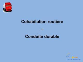 Cohabitation routi�re  = Conduite durable