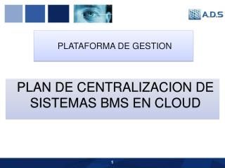 PLAN DE CENTRALIZACION DE SISTEMAS BMS EN CLOUD