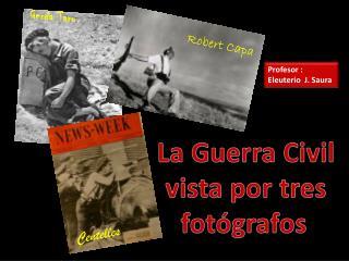 La Guerra Civil      vista por tres           fotógrafos
