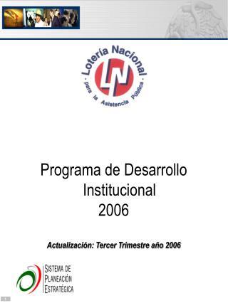Programa de Desarrollo Institucional 2006 Actualización: Tercer Trimestre año 2006