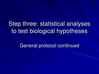 Step three: statistical analyses to test biological hypotheses
