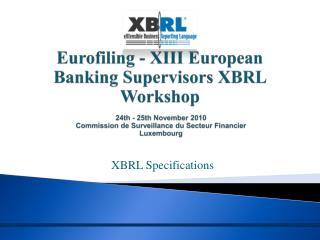 Eurofiling - XIII European Banking Supervisors XBRL Workshop   24th - 25th November 2010   Commission de Surveillance du