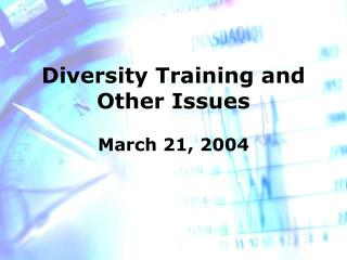 Diversity Training and Other Issues  March 21, 2004