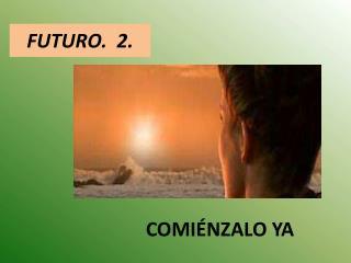 FUTURO.  2.