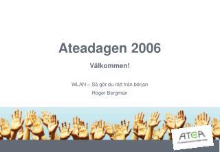Ateadagen 2006 V�lkommen!