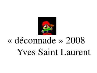 «déconnade» 2008        Yves Saint Laurent