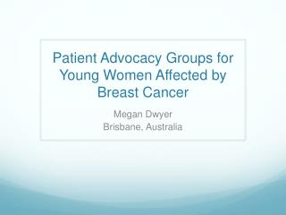 Patient Advocacy Groups for Young Women Affected by Breast Cancer