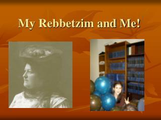 My Rebbetzim and Me!