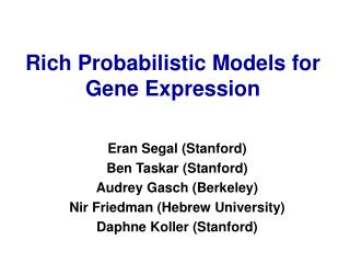 Rich Probabilistic Models for  Gene Expression