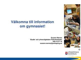 Välkomna till information  om gymnasiet! Susann Nermo Studie- och yrkesvägledare Flahultsskolan