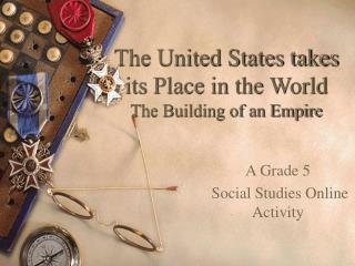 The United States takes its Place in the World The Building of an Empire