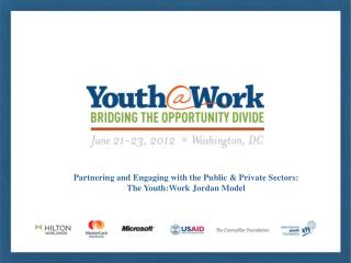 Partnering and Engaging with the Public & Private Sectors:  The Youth:Work Jordan Model