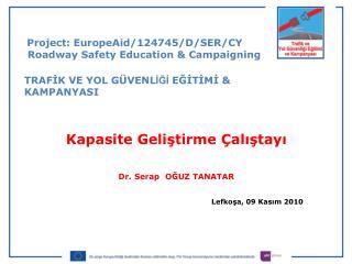 Kapasite Geliştirme Çalıştayı Dr. Serap  OĞUZ TANATAR Lefkoşa, 09 Kasım 2010