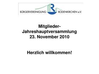 Mitglieder- Jahreshauptversammlung 23. November 2010 Herzlich willkommen!
