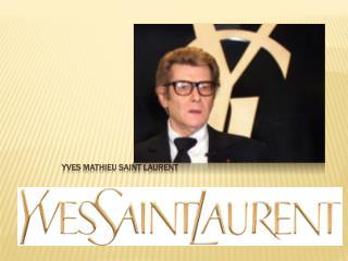 Yves Mathieu Saint Laurent