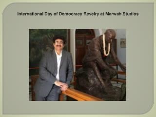 International Day of Democracy Revelry at Marwah Studios