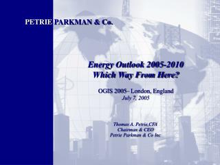 Energy Outlook 2005-2010 Which Way From Here? OGIS 2005– London, England  July 7, 2005