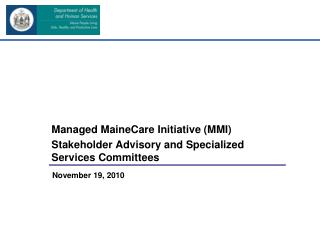 Managed MaineCare Initiative (MMI) Stakeholder Advisory and Specialized Services Committees