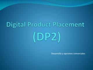 Digital Product Placement  (DP2)