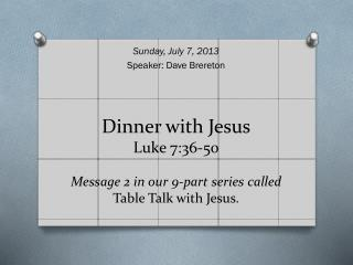 Dinner with Jesus Luke 7:36-50 Message 2 in our 9-part series called  Table Talk with Jesus.