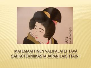 Matemaattinen välipalatehtävä sähkötekniikasta Japanilaisittain !