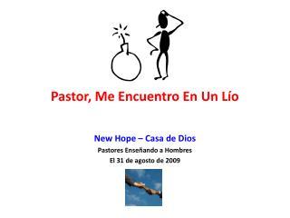 Pastor, Me Encuentro En Un L�o