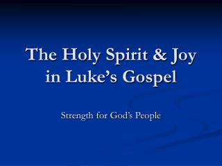 The Holy Spirit  Joy in Luke s Gospel