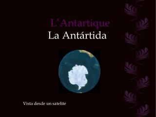 L'Antartique La Antártida