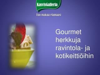 Gourmet herkkuja ravintola- ja kotikeittiöihin