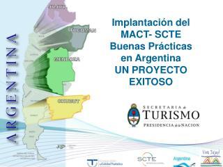 Implantaci�n del  MACT- SCTE  Buenas Pr�cticas  en Argentina UN PROYECTO EXITOSO